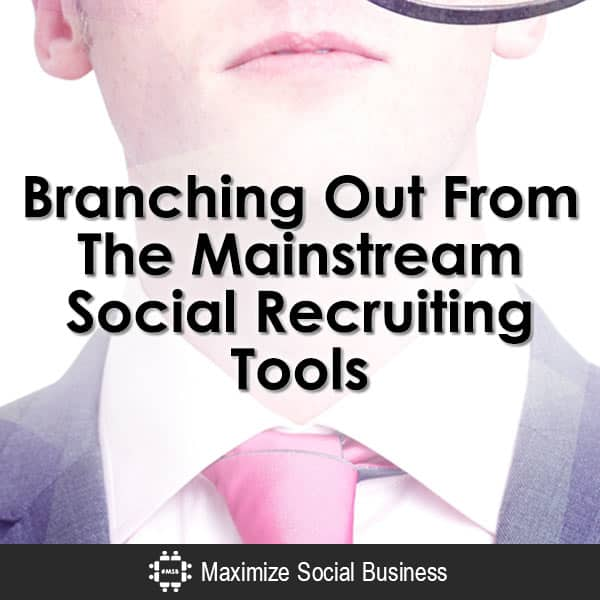 Branching Out From The Mainstream Social Recruiting Tools Social Recruiting  Branching-Out-From-The-Mainstream-Social-Recruiting-Tools-V2