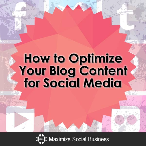 How to Optimize Your Blog Content for Social Media Blogging  How-to-Optimize-Your-Blog-Content-for-Social-Media-V1