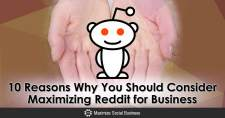 10 Reasons Why You Should Consider Maximizing Reddit for Business