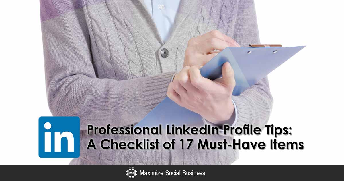 A Checklist of 17 Must-Have Items in Your Professional LinkedIn Profile
