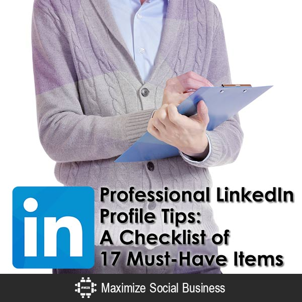 Professional LinkedIn Profile Tips: A Checklist of 17 Must-Have Items LinkedIn  Professional-LinkedIn-Profile-Tips-A-Checklist-of-17-Must-Have-Items-600x600-V2