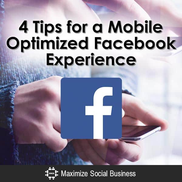 4 Tips for a Mobile Optimized Facebook Experience Marketing Facebook Mobile  4-Tips-for-a-Mobile-Optimized-Facebook-Experience-V1