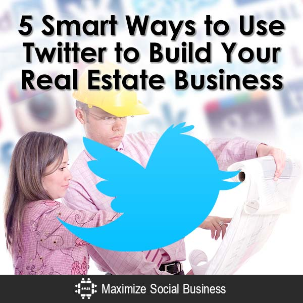 5 Smart Ways to Use Twitter to Build Your Real Estate Business Social Media for Real Estate Twitter  5-Smart-Ways-to-Use-Twitter-to-Build-Your-Real-Estate-Business-V3