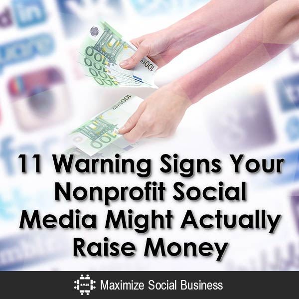 11 Warning Signs Your Nonprofit Social Media Might Actually Raise Money Social Media and Nonprofits  11-Warning-Signs-Your-Nonprofit-Social-Media-Might-Actually-Raise-Money-V3