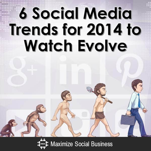 6-Social-Media-Trends-for-2014-to-Watch-Evolve-V3