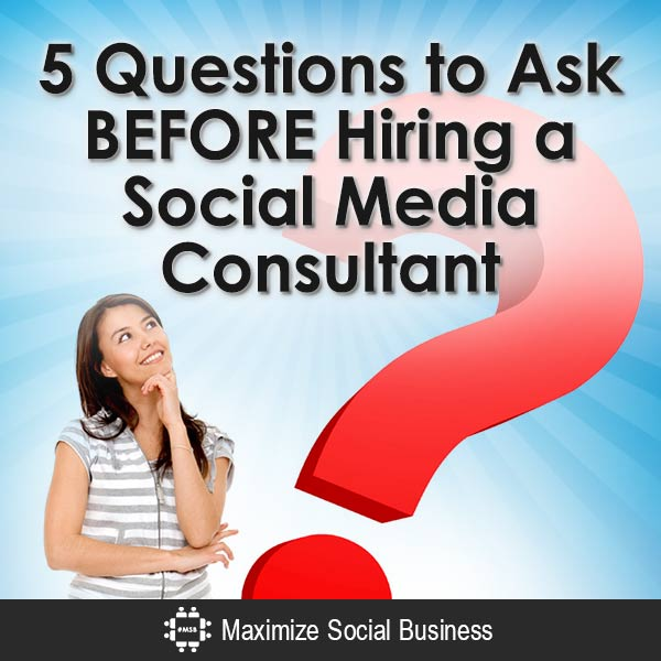 5-Questions-to-Ask-BEFORE-Hiring-a-Social-Media-Consultant-V2 copy