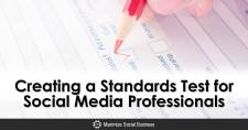 Creating a Standards Test for Social Media Professionals