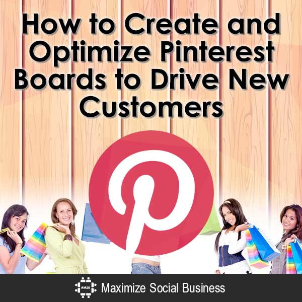 How to Create and Optimize Pinterest Boards to Drive New Customers Social Media for Ecommerce  How-to-Create-and-Optimize-Pinterest-Boards-to-Drive-New-Customers-V3-copy