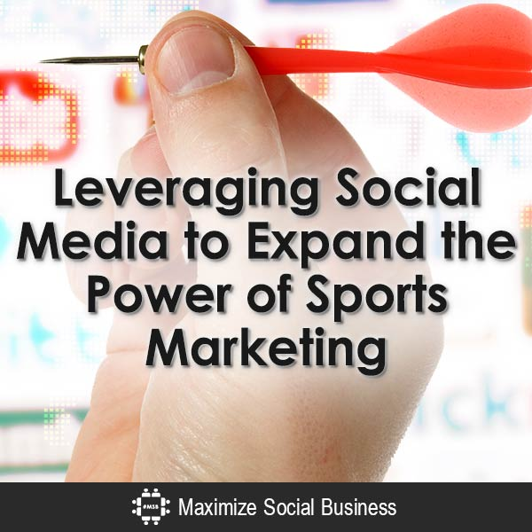 Leveraging Social Media to Expand the Power of Sports Marketing Social Media Marketing  Leveraging-Social-Media-to-Expand-the-Power-of-Sports-Marketing-V1-copy