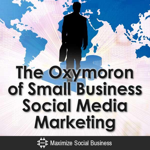 The-Oxymoron-of-Small-Business-Social-Media-Marketing-V2 copy