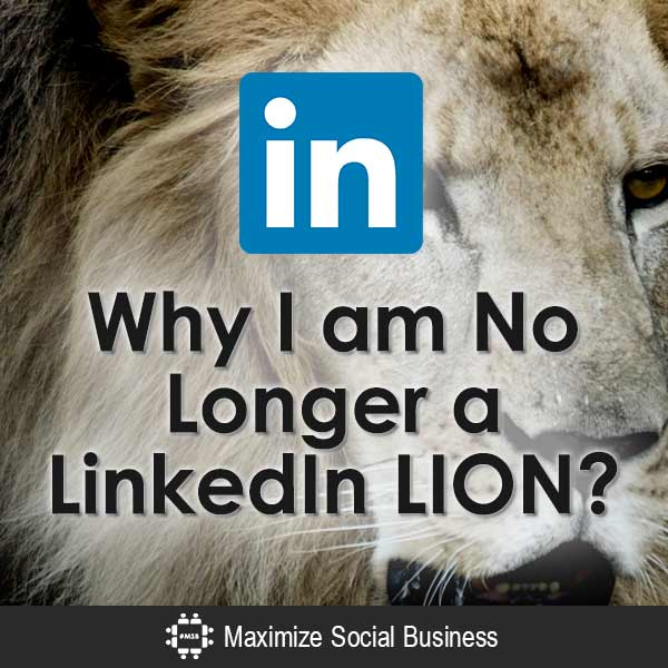 Why I am No Longer a LinkedIn LION LinkedIn  Why-I-am-No-Longer-a-LinkedIn-LION-V1-copy