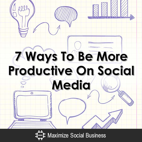 7 Ways To Be More Productive On Social Media Social Media Apps  7-Ways-To-Be-More-Productive-On-Social-Media-600x600-V2