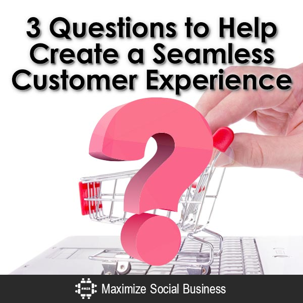 3-Questions-to-Help-Create-a-Seamless-Customer-Experience-V1 copy