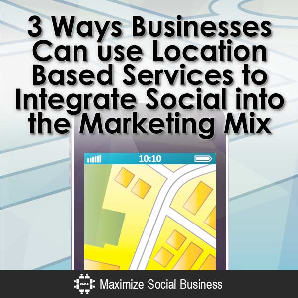 3 Ways Businesses Can use Location Based Services to Integrate Social into the Marketing Mix Social Media Integration  3-Ways-Businesses-Can-use-Location-Based-Services-to-Integrate-Social-into-the-Marketing-Mix-V2-copy
