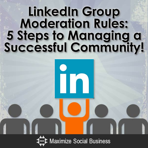 LinkedIn Group Moderation Rules: 5 Steps to Managing a Successful Community! LinkedIn  LinkedIn-Group-Moderation-Rules-5-Steps-to-Managing-a-Successful-Community-V3-copy