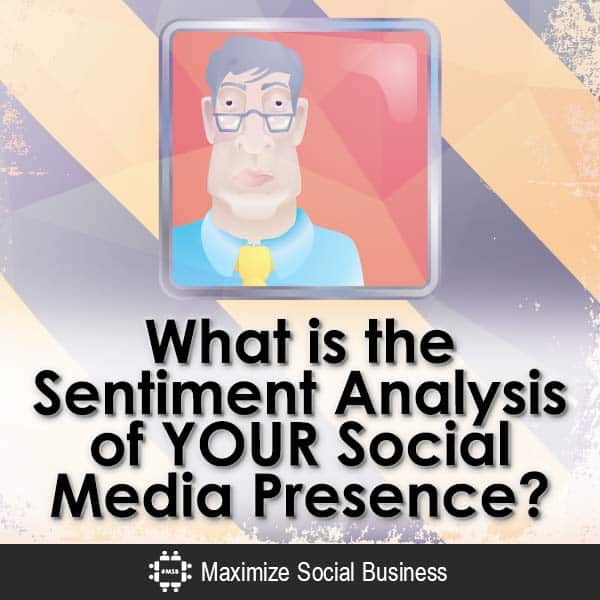 What is the Sentiment Analysis of YOUR Social Media Presence? Social Media Marketing  What-is-the-Sentiment-Analysis-of-YOUR-Social-Media-Presence-V3-copy