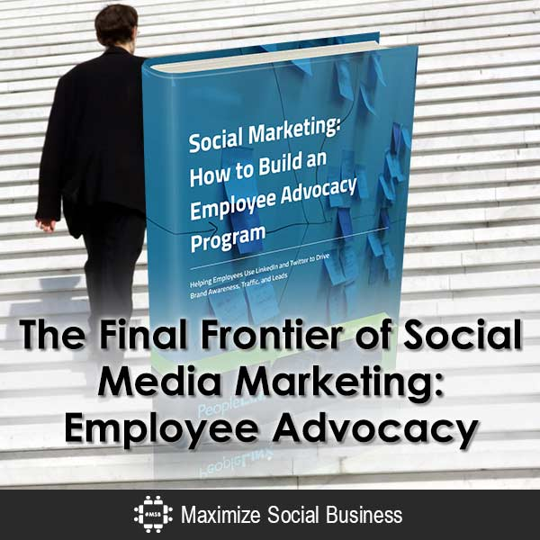 The Final Frontier of Social Media Marketing: Employee Advocacy Employee Advocacy  The-Final-Frontier-of-Social-Media-Marketing-Employee-Advocacy-600x600-V1