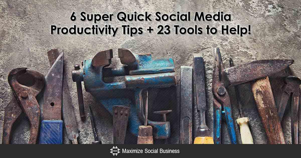 6 Quick Social Media Productivity Tips + 23 Tools to Help!
