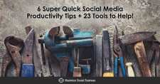 6 Super Quick Social Media Productivity Tips + 23 Tools to Help!