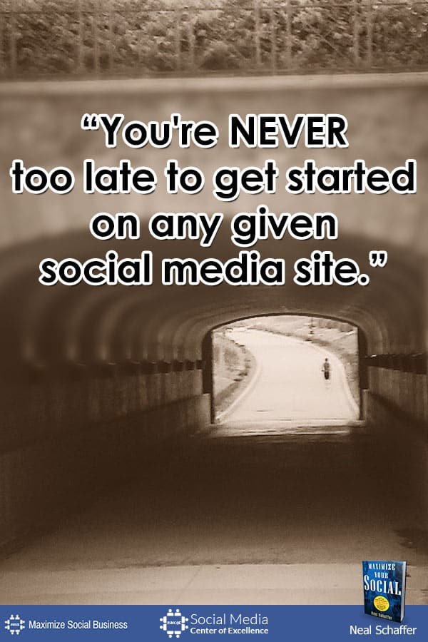 """""""You're NEVER Too Late to Get Started on Any Given Social Media Site"""" ~ @NealSchaffer #quotes #socialmedia #socialmediaquotes"""