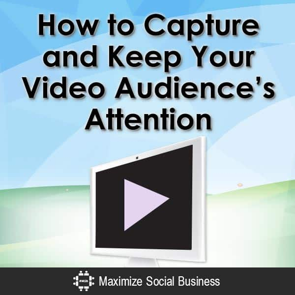 How to Capture and Keep Your Video Audience 's Attention