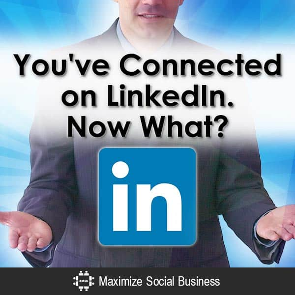 You've Connected on LinkedIn Now What? Customer Experience Marketing  Youve-Connected-on-LinkedIn-Now-What-V2