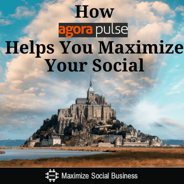 4 Ways in Which AgoraPulse Helps You Maximize Your Social