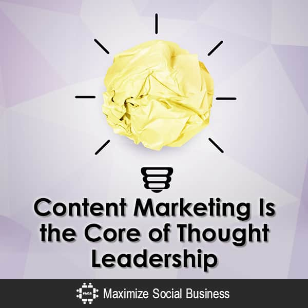 Content Marketing Is the Core of Thought Leadership