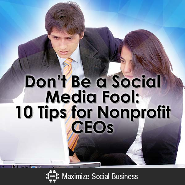 Don't Be a Social Media Fool: 10 Tips for Non profit CEO's Social Media and Nonprofits  Dont-Be-a-Social-Media-Fool-10-Tips-for-Nonprofit-CEOs-600x600-V1