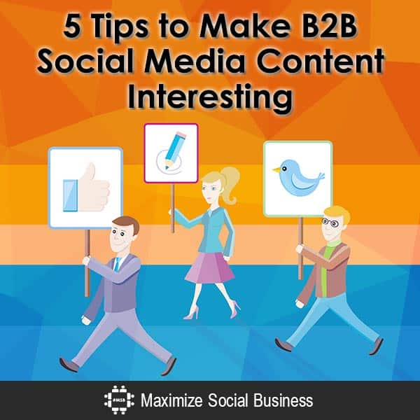5 Tips to Make B2B Social Media Content Interesting Content Marketing  5-Tips-to-Make-B2B-Social-Media-Content-Interesting-600x600-V2