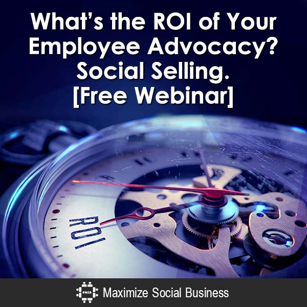 What's the ROI of Employee Advocacy? Social Selling. Employee Advocacy Social Sales  Whats-the-ROI-of-Your-Employee-Advocacy-Social-Selling-Free-Webinar-600x600-V3
