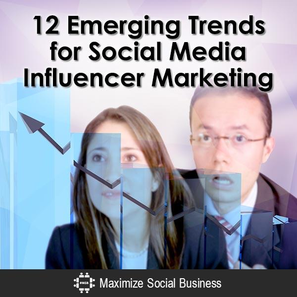 12 Emerging Trends for Social Media Influencer Marketing