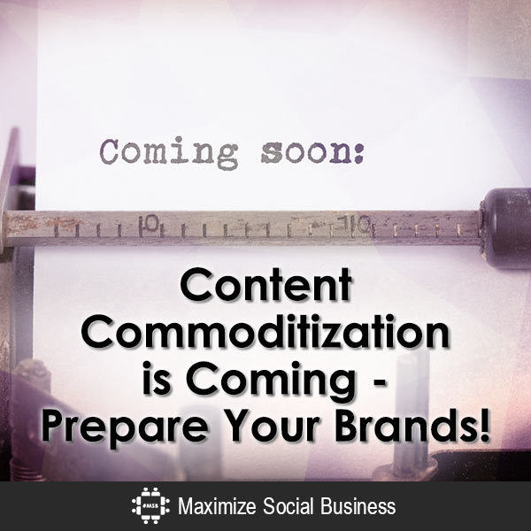 Content Commoditization is Coming — Prepare Your Brands! Content Marketing  Content-Commoditization-is-Coming-Prepare-Your-Brands-600x600-V1