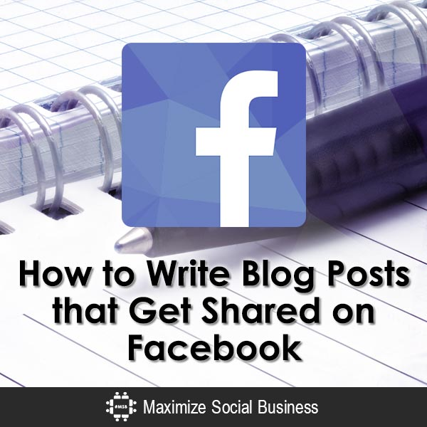 How to Write Blog Posts that Get Shared on Facebook Facebook  How-to-Write-Blog-Posts-that-Get-Shared-on-Facebook-600x600-V1