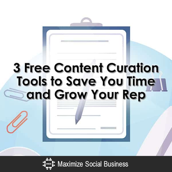 3 Free Content Curation Tools to Save You Time and Grow Your Rep