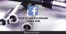 How to Use Facebook Video Ads