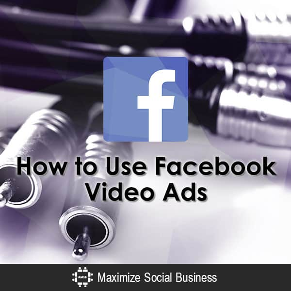 How to Use Facebook Video Ads Video  How-to-Use-Facebook-Video-Ads-600x600-V3