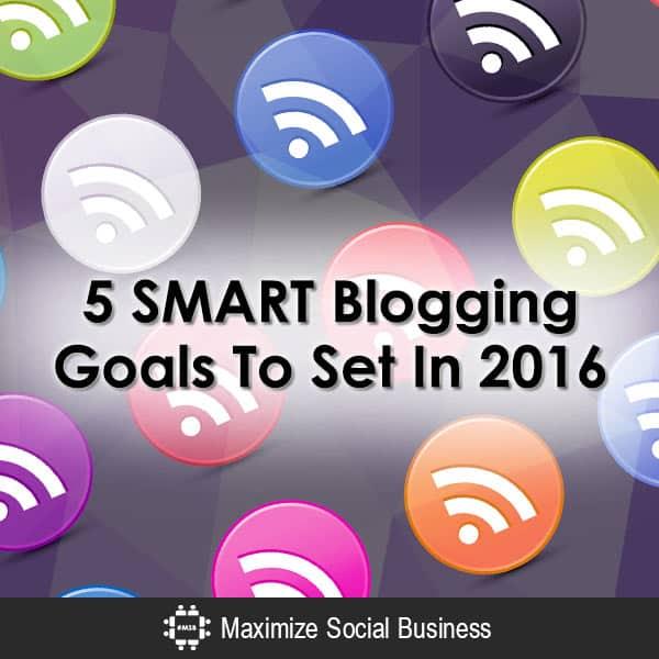 5 SMART Blogging Goals To Set In 2016