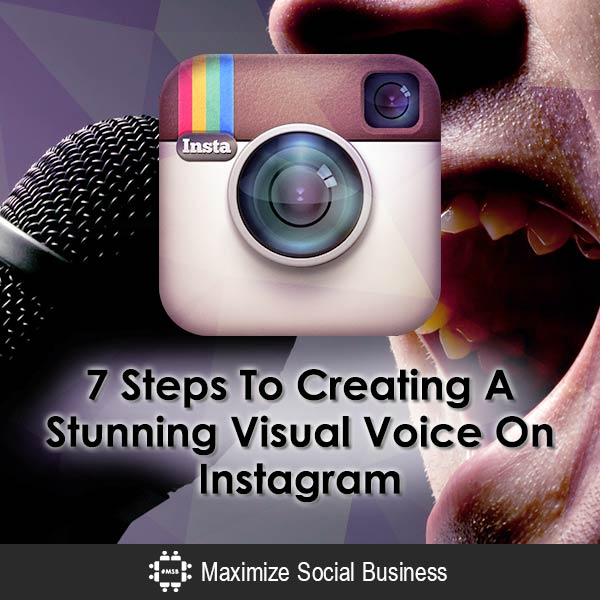 7 Steps To Creating A Stunning Visual Voice On Instagram Instagram  7-Steps-To-Creating-A-Stunning-Visual-Voice-On-Instagram-600x600-V1