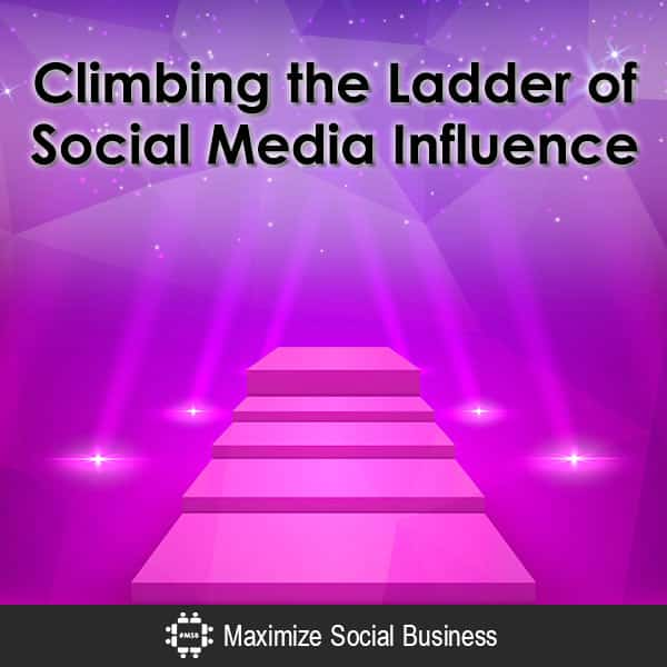 Climbing Up the Ladder of Social Media Influence Influencer Marketing  Climbing-the-Ladder-of-Social-Media-Influence-600x600-V2
