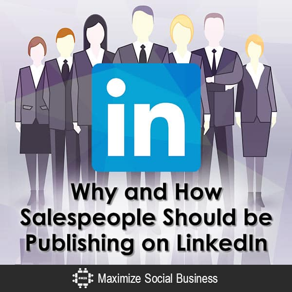 Why and How Salespeople Should be Publishing on LinkedIn Social Sales  Why-and-How-Salespeople-Should-be-Publishing-on-LinkedIn-600x600-V1