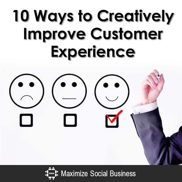 10 Ways to Creatively Improve Customer Experience Customer Experience Marketing  10-Ways-to-Creatively-Improve-Customer-Experience-600x600-V2