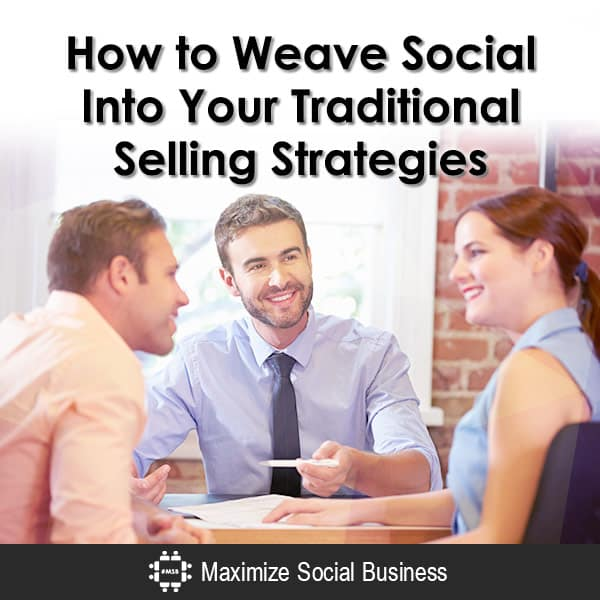 How to Weave Social Into Your Traditional Selling Strategies Social Selling  How-to-Weave-Social-Into-Your-Traditional-Selling-Strategies-600x600-V1