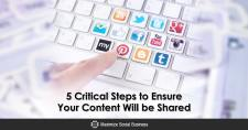 5 Critical Steps to Ensure Your Content Will Be Shared