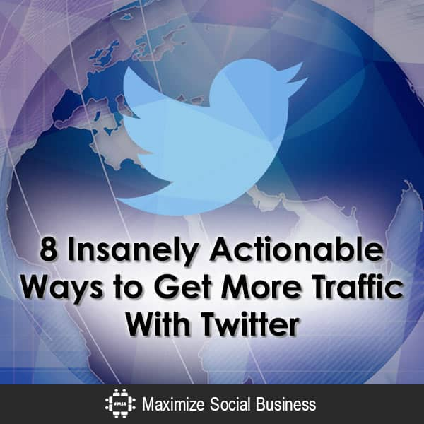 8 Insanely Actionable Ways to Get More Traffic With Twitter Social Media Traffic Generation  8-Insanely-Actionable-Ways-to-Get-More-Traffic-With-Twitter-600x600-V2
