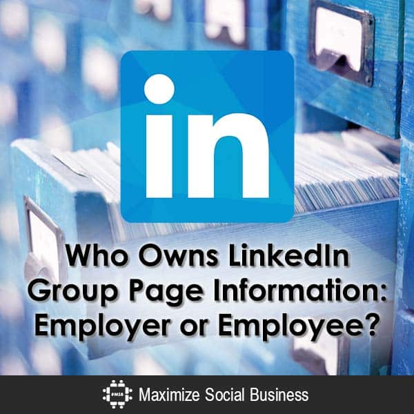 Who Owns LinkedIn Group Page Information: Employer or Employee? Social Media and Employment Law  Who-Owns-LinkedIn-Group-Page-Information-Employer-or-Employee-600x600-V1