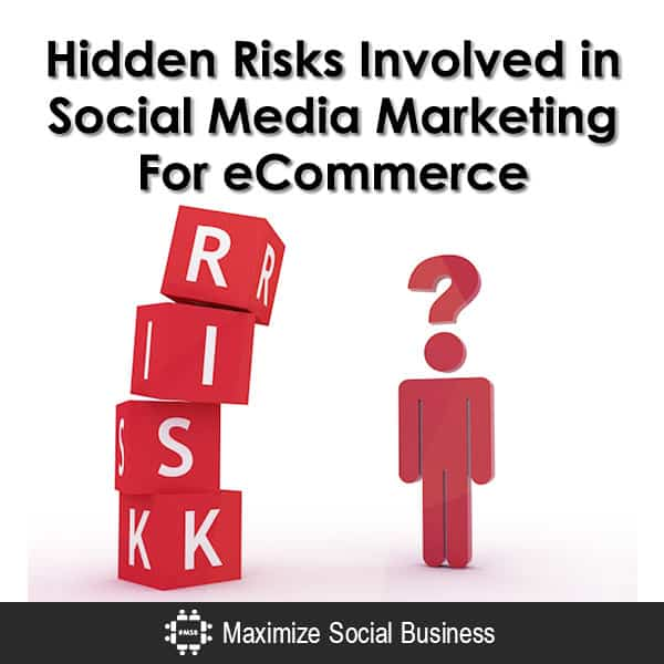 Hidden Risks Involved in Social Media Marketing For eCommerce
