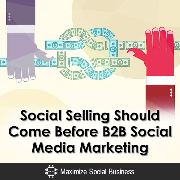 Social Selling Should Come Before B2B Social Media Marketing Social Sales  Social-Selling-Should-Come-Before-B2B-Social-Media-Marketing-600x600-V2
