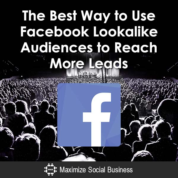 The Best Way to Use Facebook Lookalike Audiences to Reach More Leads Facebook  The-Best-Way-to-Use-Facebook-Lookalike-Audiences-to-Reach-More-Leads-600x600-V3