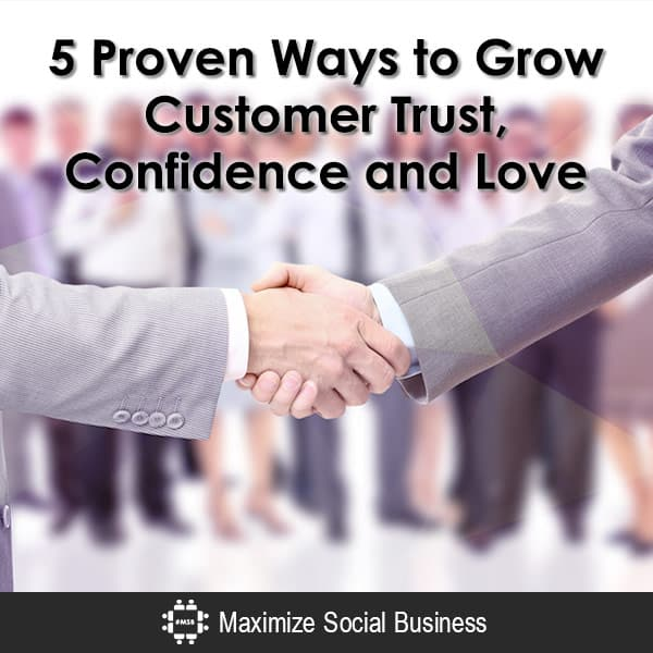 5 Proven Ways to Grow Customer Trust, Confidence and Love